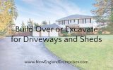 Build Over or Excavate for Driveways and Sheds