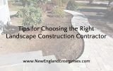 4 Tips for Choosing the Right Landscape Construction Contractor