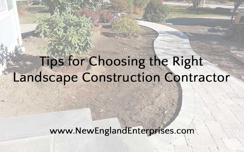 Tips for Choosing the Right Landscape Construction Contractor