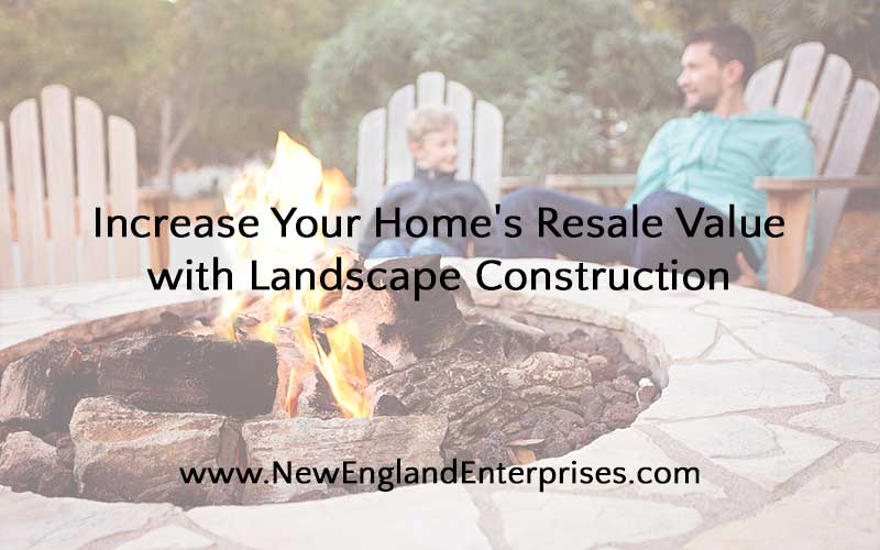 Increase Your Home's Resale Value with Landscape Construction