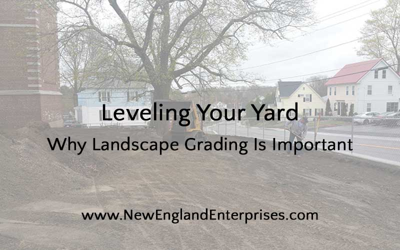 Leveling Your Yard: Why Landscape Grading Is Important