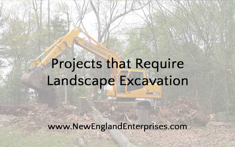 Projects that Require Landscape Excavation