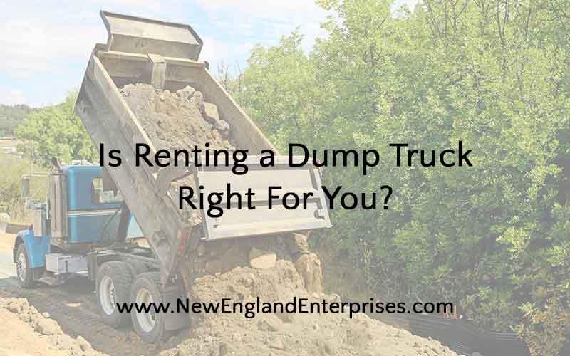 Renting a Dump Truck - New England Enterprises - Marlborough, MA
