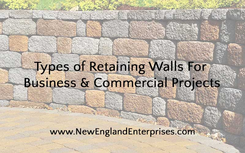 Types of Retaining Walls - New England Enterprises - Marlborough, MA