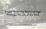 Proper Retaining Wall Drainage Prolongs the Life of the Wall