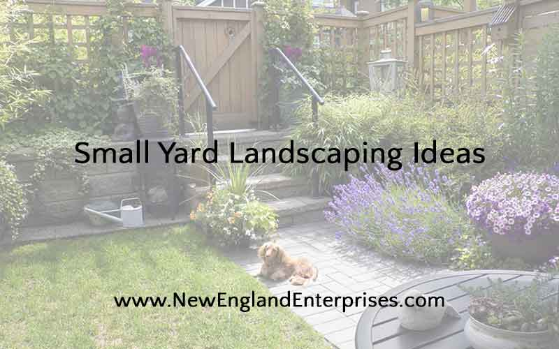 Small Yard Landscaping Ideas - New England Enterprises