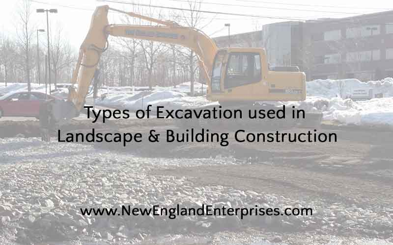 Types of Excavation Used in Landscape and Building Construction